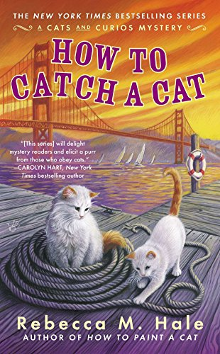 How to Catch a Cat (Cats and Curios Mystery): Hale, Rebecca M.