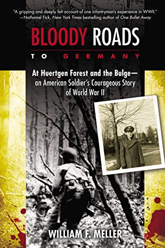 9780425259627: Bloody Roads to Germany: At Huertgen Forest and the Bulge--an American Soldier's Courageous Story of Worl d War II