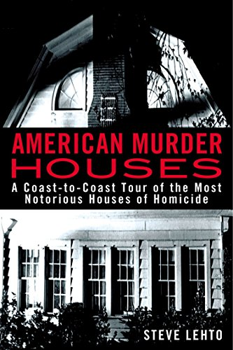 American Murder Houses: A Coast-to-Coast Tour of the Most Notorious Houses of Homicide
