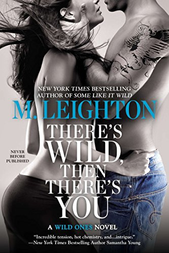 There's Wild, Then There's You (A Wild: Leighton, M.