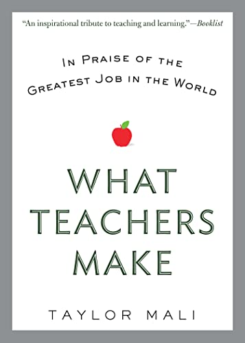 9780425269503: What Teachers Make: In Praise of the Greatest Job in the World