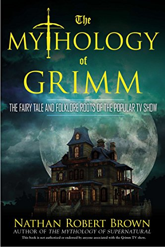 9780425271025: The Mythology of Grimm: The Fairy Tale and Folklore Roots of the Popular TV Show