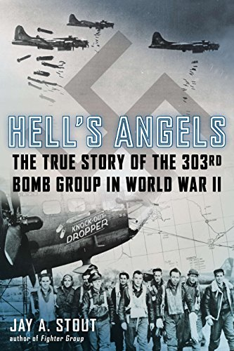 9780425274095: Hell's Angels: The True Story of the 303rd Bomb Group in World War II