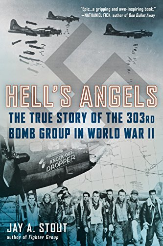 Hell's Angels: The True Story of the 303rd Bomb Group in World War II: Jay A. Stout