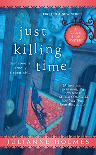 Just Killing Time (A Clock Shop Mystery): Holmes, Julianne