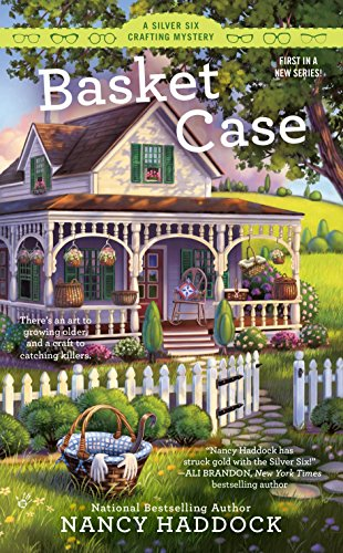 Basket Case: A Silver Six Crafting Mystery: Haddock, Nancy