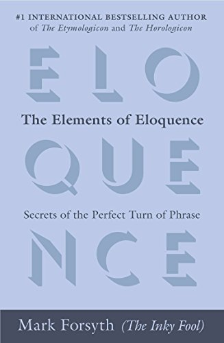 9780425276181: The Elements of Eloquence: Secrets of the Perfect Turn of Phrase