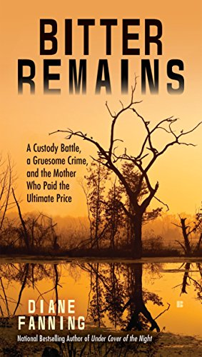 9780425278482: Bitter Remains: A Custody Battle, A Gruesome Crime, and the Mother Who Paid the Ultimate Price