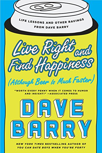 9780425280140: Live Right and Find Happiness (Although Beer is Much Faster): Life Lessons and Other Ravings from Dave Barry
