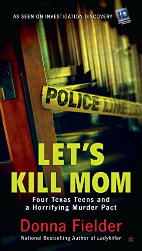 9780425280379: Let's Kill Mom: Four Texas Teens and a Horrifying Murder Pact