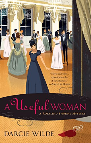 A Useful Woman (Rosalind Thorne Mystery, A): Wilde, Darcie