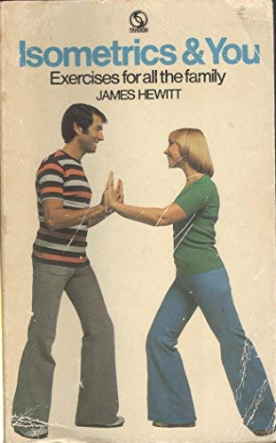 Isometrics and You: Exercises for All the: Hewitt, James