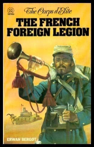 THE FRENCH FOREIGN LEGION. (The Corps d'Elite): Bergot, Erwan.