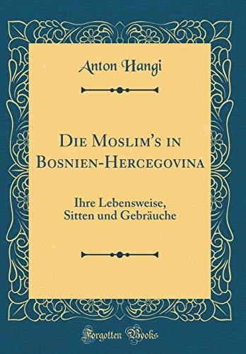 Die Moslim s in Bosnien-Hercegovina: Ihre Lebensweise,: Anton Hangi