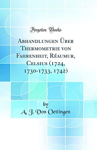 Abhandlungen Uber Thermometrie Von Fahrenheit, Reaumur, Celsius: A J Von