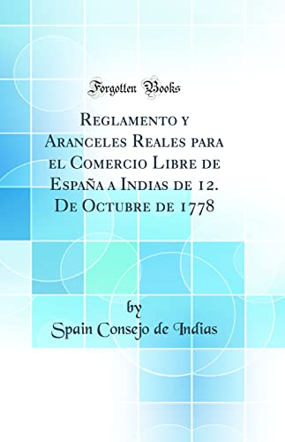 Reglamento y Aranceles Reales Para El Comercio: Spain Consejo de
