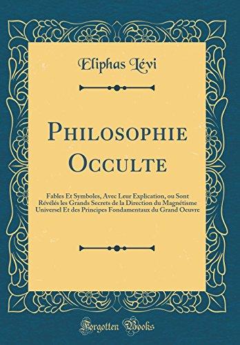 Philosophie Occulte: Fables Et Symboles, Avec Leur: Eliphas Levi