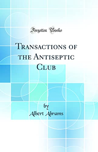 9780428474805: Transactions of the Antiseptic Club (Classic Reprint)