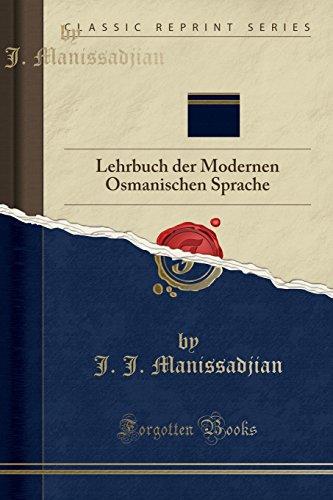 Mürsid-I Lisan-Y `osmani: Lehrbuch der Modernen Osmanischen: Manissadjian, J. J.