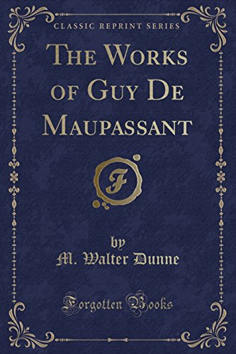 The Works of Guy De Maupassant (Classic: Dunne, M. Walter