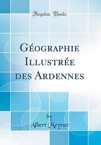 Geographie Illustree Des Ardennes (Classic Reprint) (Hardback): Albert Meyrac