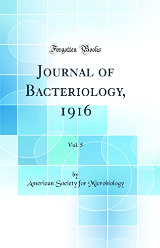 Journal of Bacteriology, 1916, Vol. 5 (Classic: American Society for