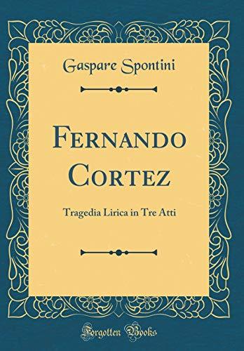 9780428687304: Fernando Cortez: Tragedia Lirica in Tre Atti (Classic Reprint)