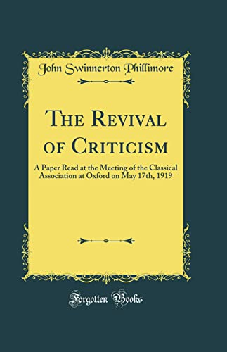 9780428747428: The Revival of Criticism: A Paper Read at the Meeting of the Classical Association at Oxford on May 17th, 1919 (Classic Reprint)