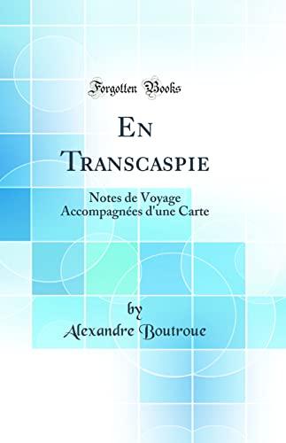 En Transcaspie Notes de Voyage Accompagnes d'une: Boutroue, Alexandre