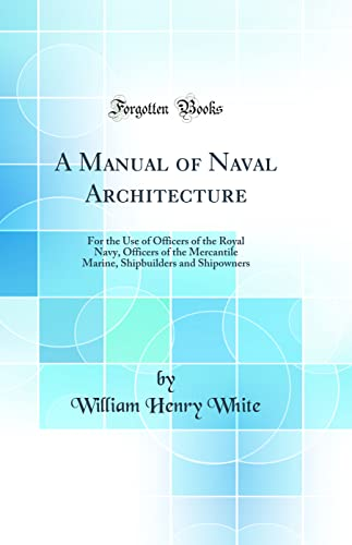 9780428873974: A Manual of Naval Architecture: For the Use of Officers of the Royal Navy, Officers of the Mercantile Marine, Shipbuilders and Shipowners (Classic Reprint)