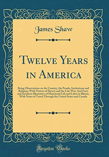 9780428908546: Twelve Years in America: Being Observations on the Country, the People, Institutions and Religion; With Notices of Slavery and the Late War; And Facts ... Illinois, With Notes of Travel Through the U