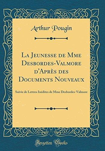9780428910228: La Jeunesse de Mme Desbordes-Valmore d'Après des Documents Nouveaux: Suivie de Lettres Inédites de Mme Desbordes-Valmore (Classic Reprint) (French Edition)