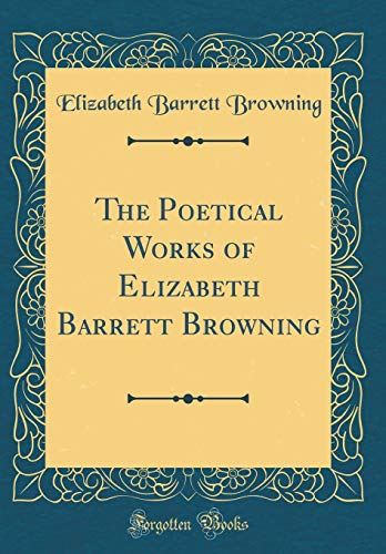 9780428949631: The Poetical Works of Elizabeth Barrett Browning (Classic Reprint)