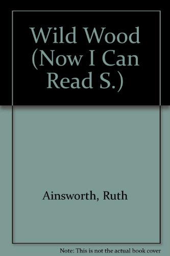 Wild Wood (Now I Can Read) (0430003668) by Ruth Ainsworth