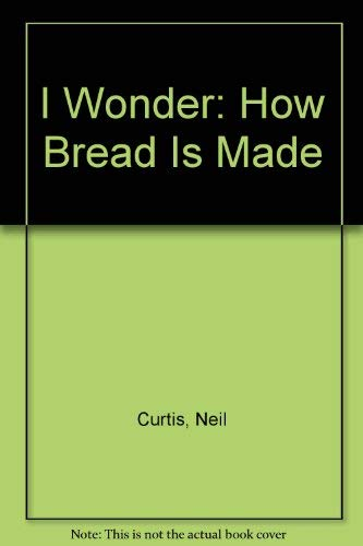 9780431002538: I Wonder: How Bread Is Made