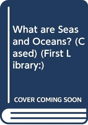 9780431023564: What are Seas and Oceans? (Cased) (First Library:)