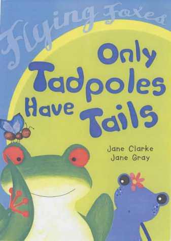 9780431024202: Only Tadpoles Have Tails (Flying Foxes)
