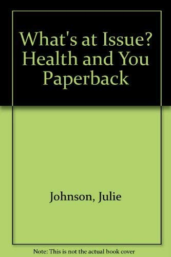 Whats at Issue? Health and You Paperback: Johnson, Julie