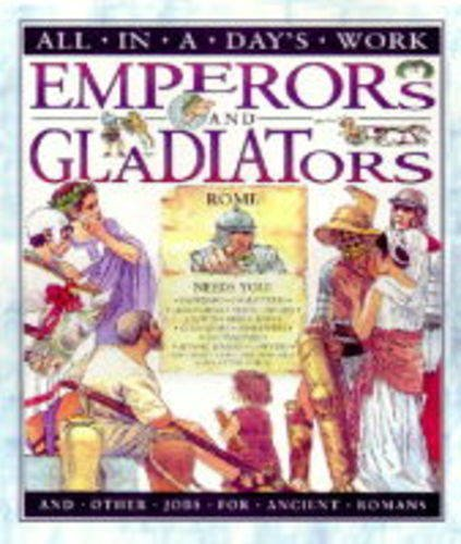 Emperors and Gladiators and Other Jobs for Ancient Romans (All in a Day's Work) (0431053790) by Ganeri, Anita