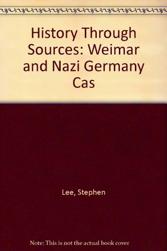 Weimar and Nazi Germany (History Through Sources): Lee, Stephen J.