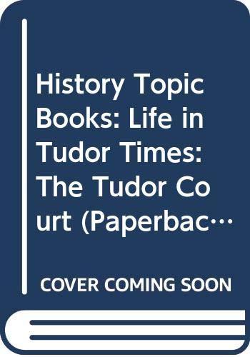 9780431067490: History Topic Books: Life in Tudor Times: The Tudor Court (Paperback)