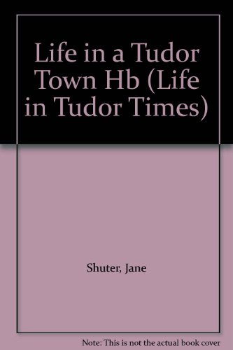 9780431067513: History Topic Books: Life in Tudor Times: Life In A Tudor Town (Cased)