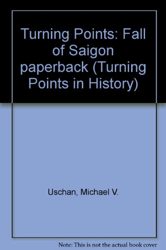 Fall of Saigon (Turning Points in History): Michael V Uschan