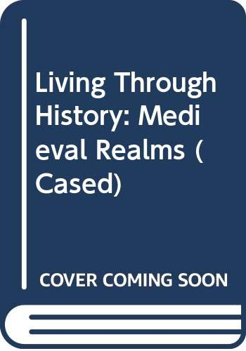 9780431071947: Living Through History: Medieval Realms (Cased) (Live Through History)