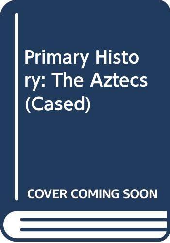 9780431075051: Primary History: The Aztecs (Cased)
