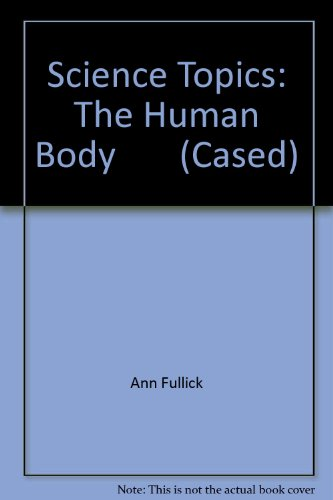 9780431076287: The Human Body (Science Topics)