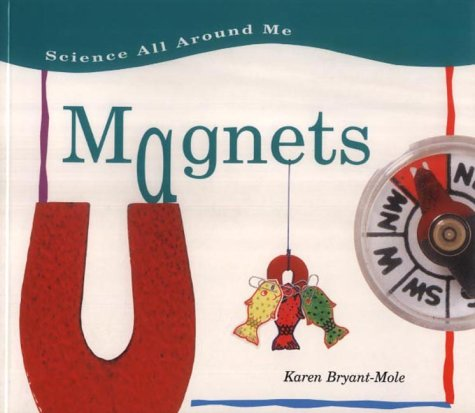 Science All Around Me: Magnets (Science All Around Me) (0431078386) by Karen Bryant-Mole