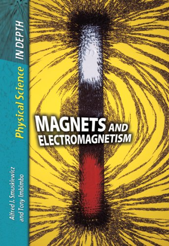 Magnets and Electromagnetism (Physical Science in Depth)