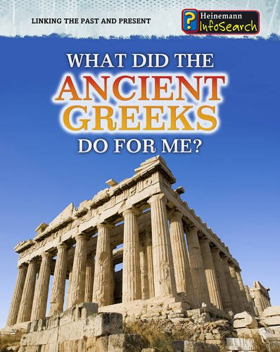 9780431082608: What Did the Ancient Greeks Do For Me? (InfoSearch: Linking the Past and Present)