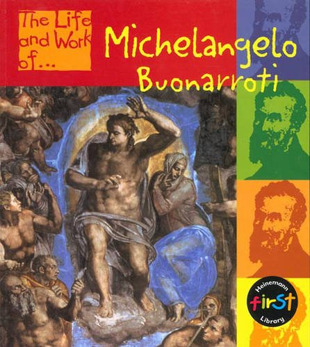 The Life and Work of Buonarroti Michelangelo: Jayne Woodhouse